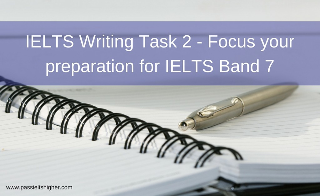 IELTS Writing Task 2 - Focus your preparation for IELTS Band 7