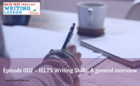 Episode 002 – IELTS Writing Skills: A general overview