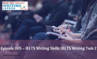 Episode 005 – IELTS Writing Skills: IELTS Writing Task 2