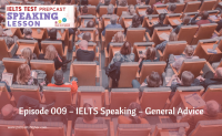 Episode 009 – IELTS Speaking – General Advice