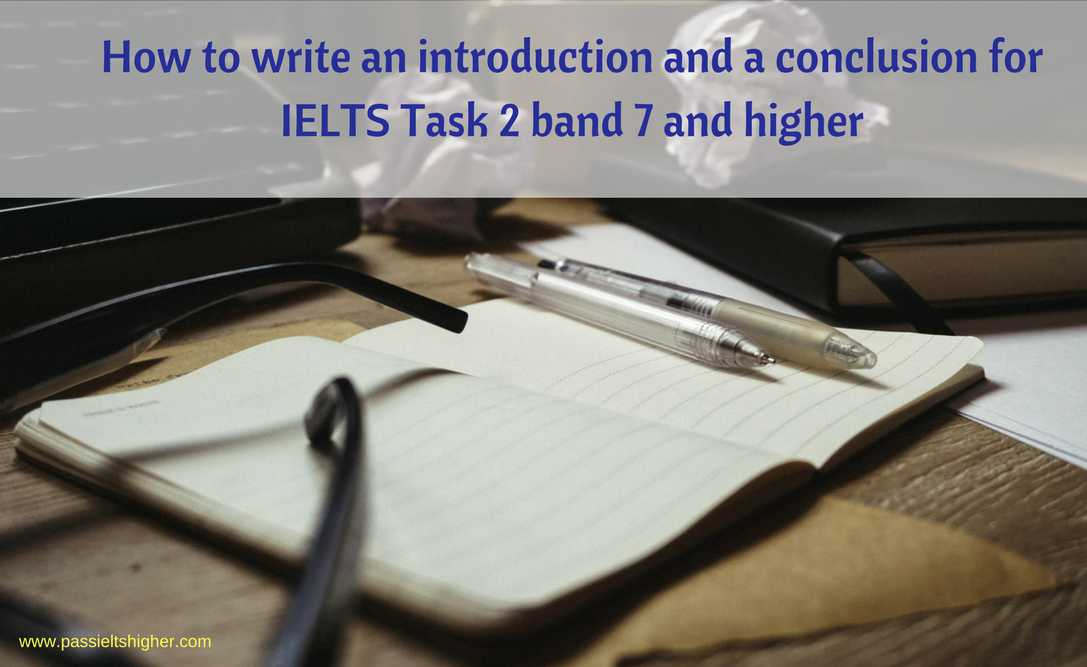 How to write an introduction and a conclusion for IELTS Task 2 band 7 and higher